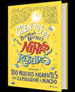 Cuentos de buenas noches para niñas rebeldes 3. 100 mujeres migrantes que cambia